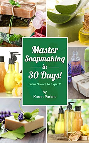 Soapmaking: Master Soap making In 30 Days! (Soap Making, Soap Making Books, Soap Making Guide, Soap Making Supplies, Soap Making For Beginners, Soapmaking): ... soap making recipes, liquid soap) Book 1)
