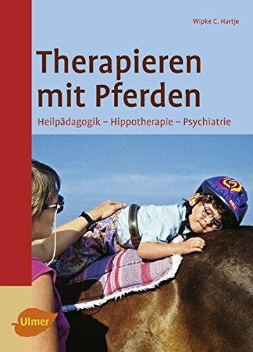 Therapieren mit Pferden: Heilpädagogisches Reiten - Hippotherapie - Psychiatrie