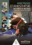 Guide pratique d?anesthésie du chien et du chat