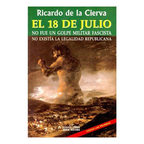 El 18 de julio no fue un golpe militar fascista (Serie máxima) por Ricardo de La Cierva