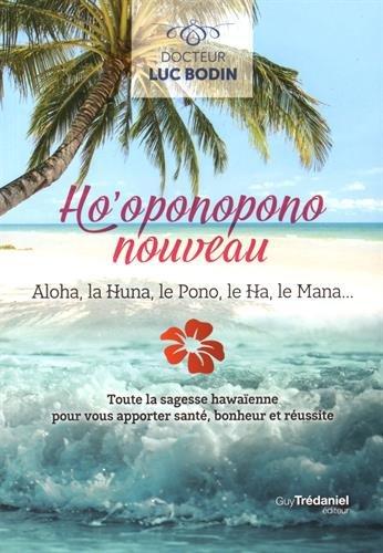 Ho'oponopono nouveau : Aloha, la Huna, le Pono, le Ha, le Mana... par Luc Bodin