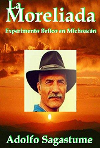 La Moreliada - Experimento Bélico en Michoacán