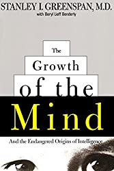 The Growth of the Mind: And the Endangered Origins of Intelligence by Stanley I. Greenspan (1998-10-09)