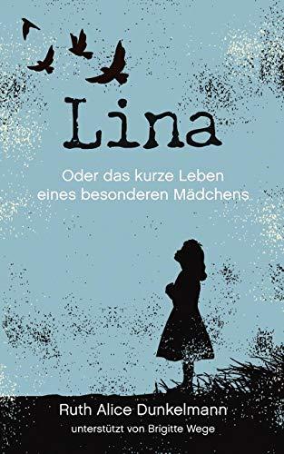 Lina: Oder das kurze Leben eines besonderen Mädchens - Kurzes Leben