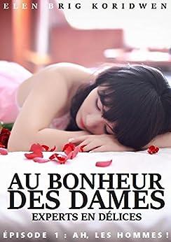 1 - AH, LES HOMMES !: Feuilleton (AU BONHEUR DES DAMES, EXPERTS EN DÉLICES) (French Edition) by [KORIDWEN, Elen Brig]