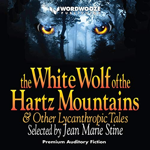 The White Wolf of the Hartz Mountains: And Other Lycanthropic Tales