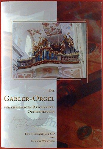 Die Gabler-Orgel der ehemaligen Reichsabtei Ochsenhausen. Ein Bildband mit CD.