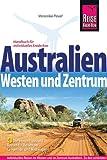 Australien. Westen und Zentrum: Westen und Zentrum. Die besten Tipps und Routen für Reisen per Campmobilnund Mietwagen