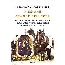 Missione Grande Bellezza: Gli eroi e le eroine che salvarono i capolavori italiani saccheggiati da Napoleone e da Hitler