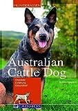 Australian Cattle Dog: Charakter, Erziehung, Gesundheit (Cadmos Hunderassen)
