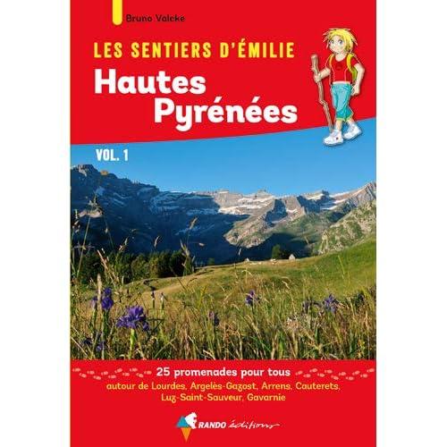 Les sentiers d'Emilie Hautes-Pyrénées : Tome 1, Lourdes, Gavarnie. 25 promenades pour tous