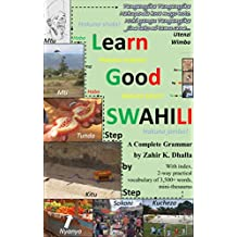 Learn Good SWAHILI: Step by Step: A Complete Grammar (English Edition)