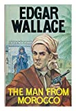 The man from Morocco / Edgar Wallace