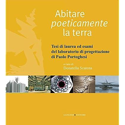 Abitare Poeticamente La Terra: Tesi Di Laurea Ed Esami Del Laboratorio Di Progettazione Di Paolo Portoghesi