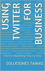Using Twitter for Business: Internet Marketing Step by Step (English Edition)
