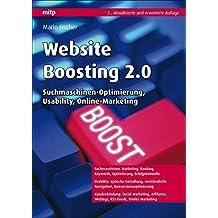 Website Boosting 2.0: Suchmaschinen-Optimierung, Usability, Online-Marketing