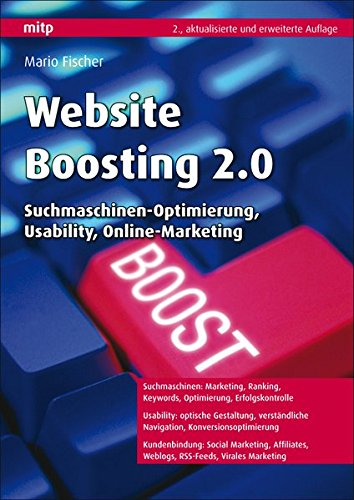 Website Boosting 2.0: Suchmaschinen-Optimierung, Usability, Online-Marketing