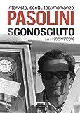 Image de Pasolini sconosciuto. Interviste, scritti, testimo