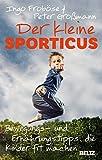 Der kleine Sporticus: Bewegungs- und Ernährungstipps, die Kinder fit machen