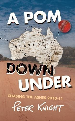A POM Down Under: Chasing the Ashes 2010-11 por Peter Knight
