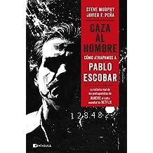 Caza al hombre: Cómo atrapamos a Pablo Escobar