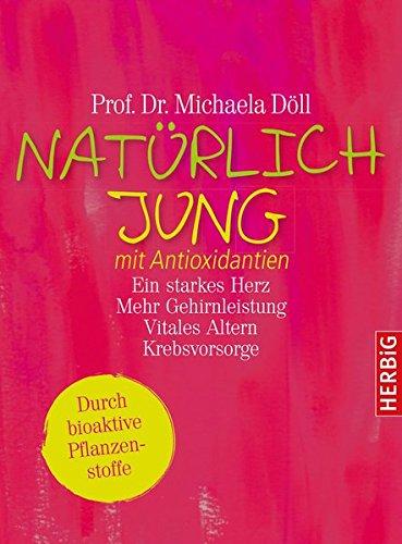 Natürlich jung mit Antioxidantien: Ein starkes Herz · Mehr Gehirnleistung · Vitales Altern · Krebsvorsorge. Durch bioaktive Pflanzenstoffe. Komplett überarbeitete Neuausgabe