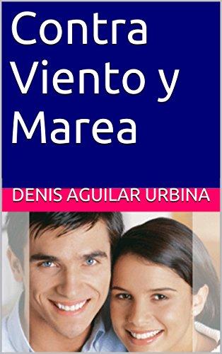 Contra Viento y Marea por Aguilar Urbina