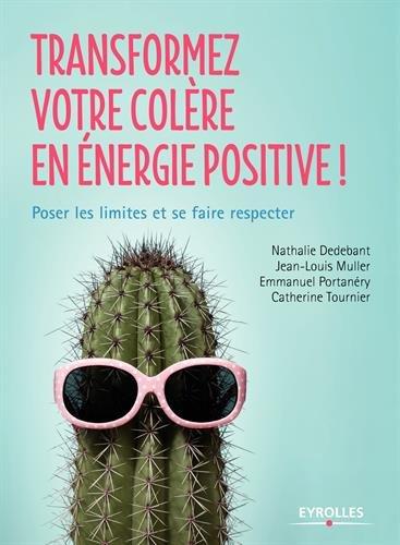 Transformez votre colère en énergie positive: Poser les limites et se faire respecter. par Catherine Tournier