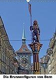 Die Brunnenfiguren von Bern (Wandkalender 2019 DIN A3 hoch): Bern. Wunderschöne, mittelalterliche Brunnen zieren die Hauptstadt der Schweiz. (Monatskalender, 14 Seiten ) (CALVENDO Orte)