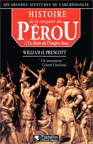 Histoire de la conquête du Pérou, tome 2 : La chute de l'Empire Inca par William H. Prescott