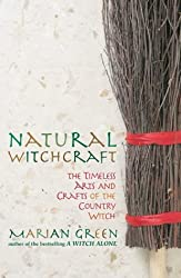 Natural Witchcraft: The Timeless Arts and Crafts of the Country Witch: The Natural Way