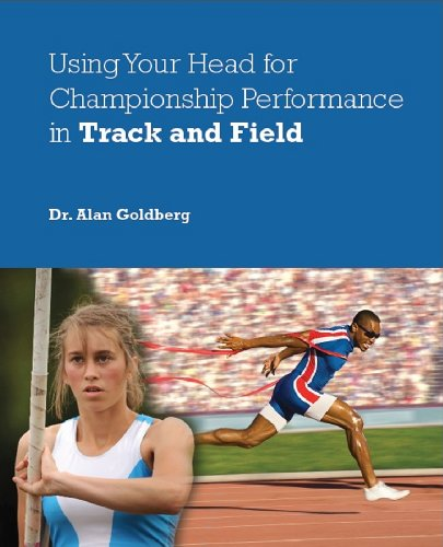 Using Your Head for Championship Performance in Track and Field (English Edition) por Dr. Alan Goldberg