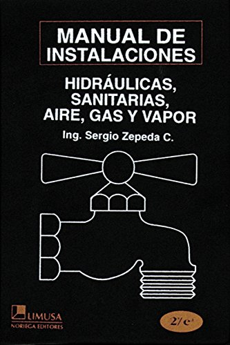 Manual de instalaciones hidraulicas, sanitarias, gas, aire comprimido y vapor/  Manual of Hydraulic, Sanitary, Gas, Compressed Air and Steam  Installation