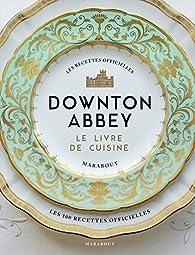 La cuisine de Downton Abbey: Les recettes officielles par  Marabout