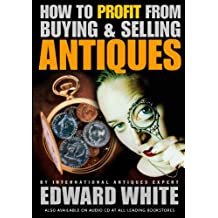 How to Profit from Buying and Selling Antiques