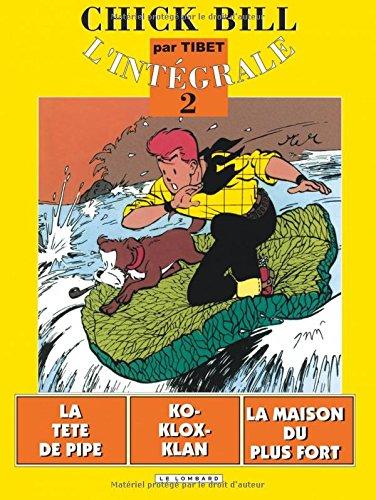 Chick Bill - L'Intégrale, tome 2 : La Tête de pipe - Klo-Klox-Klan - La Maison du plus fort