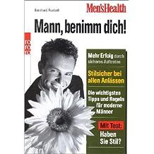 Men's Health: Mann, benimm dich!: Mehr Erfolg durch sicheres Auftreten - Stilsicher bei allen Anlässen - Die wichtigsten Tipps und Regeln für moderne Männer (mit Test: Haben Sie Stil?)