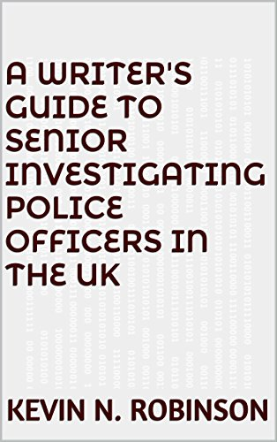 A Writer's Guide to Senior Investigating Police Officers in the UK by [Robinson, Kevin N.]