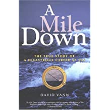 A Mile Down: The True Story of a Disastrous Career at Sea