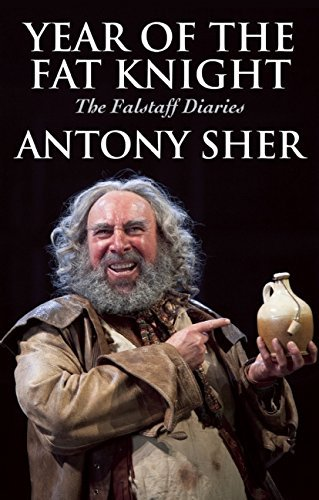 Year of the Fat Knight: The Falstaff Diaries by Antony Sher (30-Apr-2015) Hardcover