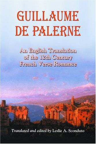 Guillaume De Palerne: An English Translation Of The 12th Century French Verse Romance