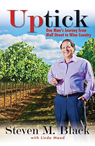 Uptick: One Man's Journey from Wall Street to Wine Country by Steven M. Black (2014-11-18)