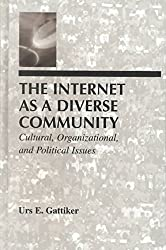 [(The Internet as a Diverse Community : Cultural, Organizational, and Political Issues)] [By (author) Urs E. Gattiker] published on (December, 2000)