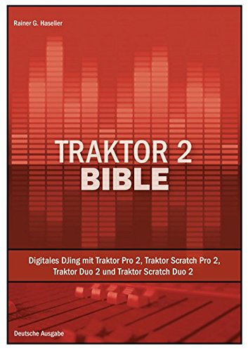Traktor 2 Bible: Digitales DJing mit Traktor Pro 2, Traktor Scratch Pro 2, Traktor Duo 2 und Traktor Scratch Duo 2 - Deutsche Ausgabe