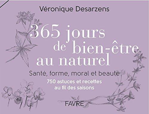 365 jours bien-être au naturel - Santé, forme, moral et beauté