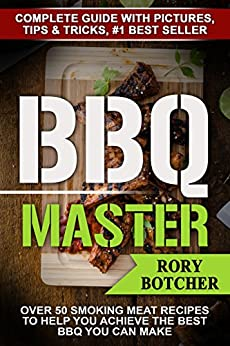 BBQ Master: Over 50 Smoking Meat Recipes To Help You Achieve The Best BBQ You Can Make by [Botcher, Rory]