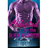 ROMANCE: ALIEN ROMANCE: Abducted by the Alien Warrior (Sci-Fi Abduction Military Fantasy Romance) (Science Fiction Paranormal Young Adult Romance) (English Edition)