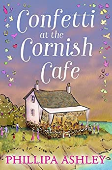 Confetti at the Cornish Café (The Cornish Café Series, Book 3) by [Ashley, Phillipa]