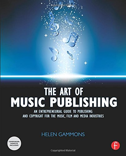 The Art of Music Publishing: An Entrepreneurial Guide to Publishing and Copyright for the Music, Film, and Media Industries (Focal Press)