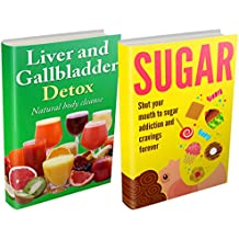 Sugar Addiction and Liver Detox Boxset: Detox Diet Plan To Stop Cravings and Increase Energy (Sugar Detox, Detox Cleanse Diet, Food Addiction)